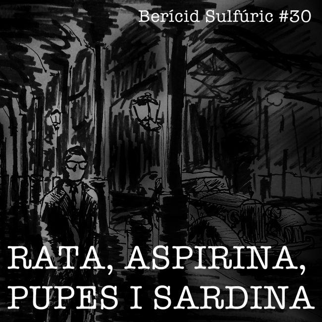30 – Rata, Aspirina, Pupes i Sardina